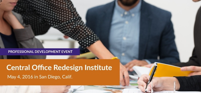 Central Office Redesign Institute for District and School Leaders on May 4
